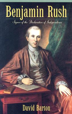 Benjamin Rush: Signer of the Declaration of Independence - Barton, David