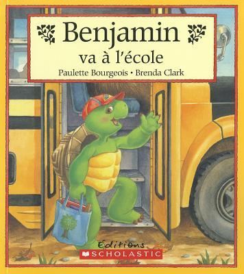 Benjamin Va A L'Ecole - Bourgeois, Paulette, and Clark, Brenda (Illustrator), and Duchesne, Christiane (Translated by)