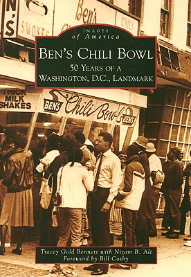 Ben's Chili Bowl: 50 Years of a Washington, D.C., Landmark - Bennett, Tracey Gold, and Ali, Nizam B, and Cosby, Foreword By Bill