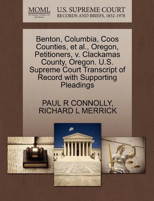 Benton, Columbia, Coos Counties, Et Al., Oregon, Petitioners, V. Clackamas County, Oregon. U.S. Supreme Court Transcript of Record with Supporting Pleadings - Connolly, Paul R, and Merrick, Richard L