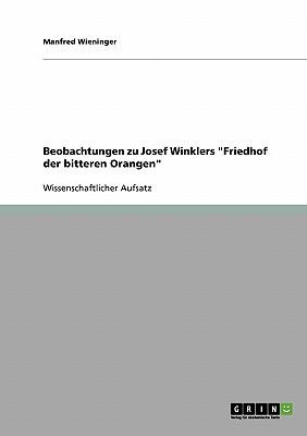 Beobachtungen Zu Josef Winklers Friedhof Der Bitteren Orangen - Wieninger, Manfred