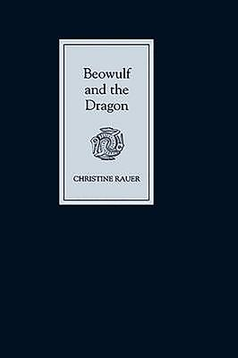 Beowulf and the Dragon: Parallels and Analogues - Rauer, Christine