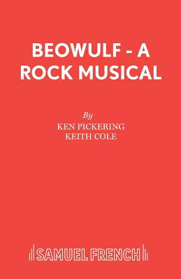 """""""Beowulf"""": Libretto: A Rock Musical - Pickering, Kenneth, and Cole, Keith R."""