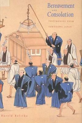 Bereavement and Consolation: Testimonies from Tokugawa Japan - Bolitho, Harold, Professor