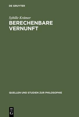 Berechenbare Vernunft: Kalkul Und Rationalismus Im 17. Jahrhundert - Kramer, Sybille