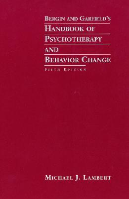 Bergin and Garfield's Handbook of Psychotherapy and Behavior Change - Dupper, David R, and Lambert, Michael J, and Bergin, Allen E