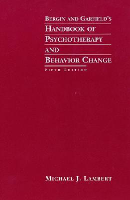 Bergin and Garfield's Handbook of Psychotherapy and Behavior Change - Dupper, David R, and Lambert, Michael J, and Bergin, Allen E
