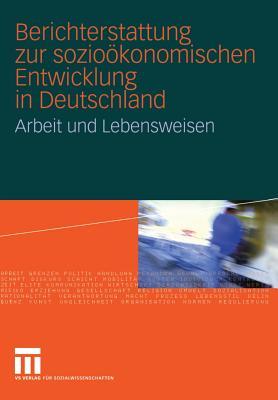Berichterstattung Zur Soziookonomischen Entwicklung in Deutschland: Arbeit Und Lebensweisen - Soziologisches Forschungsinstitut (Editor), and Institut Fur Arbeitsmarkt- U Berufsf (Editor), and Isf Institut Fur (Editor)