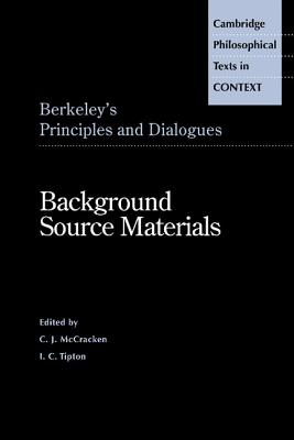 Berkeley's Principles and Dialogues: Background Source Materials - Berkeley, George, and McCracken, Charles J (Editor), and Tipton, I C (Editor)