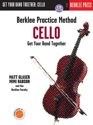 Berklee Practice Method: Cello: Get Your Band Together - Glaser, Matt, and Rabson, Mimi