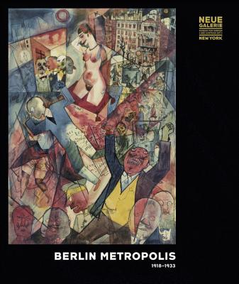 Berlin Metropolis: 1918-1933 - Peters, Olaf (Contributions by), and S. Lauder, Ronald (Preface by), and Price, Renee (Foreword by)