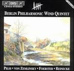 Berlin Philharmonic Wind Quintet Plays Pilss, von Zemlinsky, Foerster, Reinecke