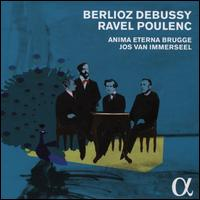 Berlioz, Debussy, Ravel, Poulenc - Anne Maury (violin); Augustin Humeau (bassoon); Balázs Bozzai (violin); Bernadette Verhagen (viola); Cas Gevers (trombone);...