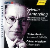 Berlioz: Roméo et Juliette; Messiaen: L'Ascension - Nadine Denize (mezzo-soprano); Peter Lika (bass); Piotr Beczala (tenor); EuropaChorAkademie (choir, chorus);...