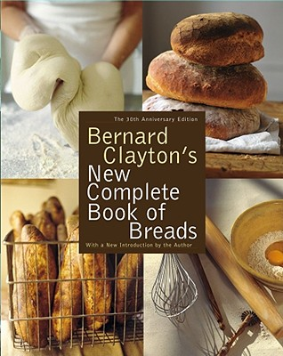 Bernard Clayton's New Complete Book of Breads - Clayton, Bernard