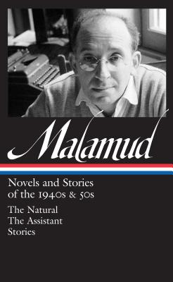 Bernard Malamud: Novels & Stories of the 1940s & 50s (Loa #248): The Natural / The Assistant / Stories - Malamud, Bernard, Professor