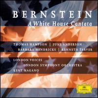 Bernstein: A White House Cantata - Barbara Hendricks (soprano); June Anderson (soprano); Kenneth Tarver (tenor); Neil Jenkins (tenor); Thomas Hampson (baritone); Victor Acquah (vocals); London Voices (choir, chorus); London Symphony Orchestra; Kent Nagano (conductor)