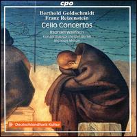 Berthold Goldschmidt, Franz Reizenstein: Cello Concertos - Raphael Wallfisch (cello); Konzerthausorchester Berlin; Nicholas Milton (conductor)