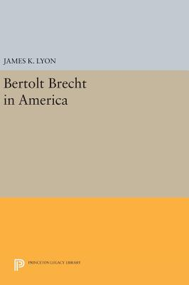 Bertolt Brecht in America - Lyon, James K