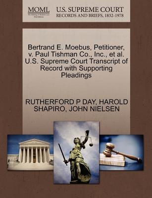 Bertrand E. Moebus, Petitioner, V. Paul Tishman Co., Inc., et al. U.S. Supreme Court Transcript of Record with Supporting Pleadings - Day, Rutherford P, and Shapiro, Harold, and Nielsen, John