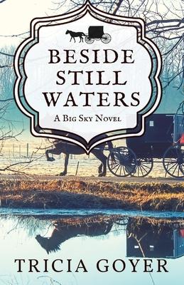 Beside Still Waters: A Big Sky Novel - Goyer, Tricia