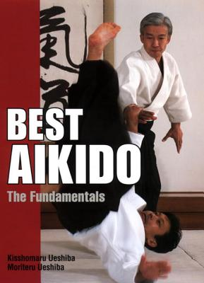Best Aikido: The Fundamentals - Ueshiba, Kisshomaru, and Ueshiba, Moriteru