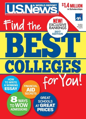 Best Colleges 2017: Find the Best Colleges for You! - Report, U S, and McGrath, Anne, Ma, and Morse, Robert J (Contributions by)