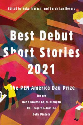 Best Debut Short Stories 2021: The Pen America Dau Prize - Igarashi, Yuka (Editor), and Rogers, Sarah Lyn (Editor), and Adjei-Brenyah, Nana Kwame (Selected by)