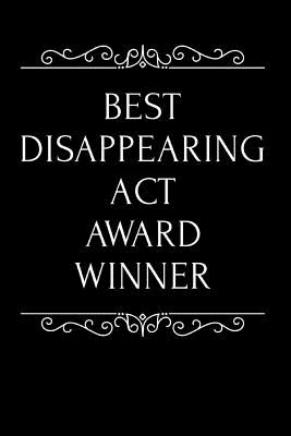 Best Disappearing ACT Award Winner: 110-Page Blank Lined Journal Funny Office Award Great for Coworker, Boss, Manager, Employee Gag Gift Idea - Press, Kudos Media