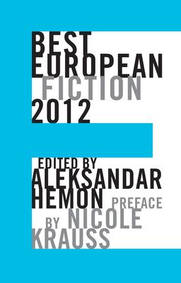 Best European Fiction 2012 - Hemon, Aleksandar (Editor), and Krauss, Nicole