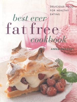 Best-Ever Fat-Free Cookbook: Delicious Food for Healthy Eating - Sheasby, Anne
