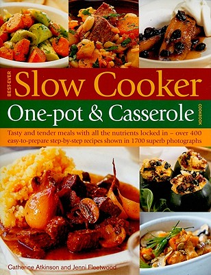 Best-Ever Slow Cooker One-Pot & Casserole Cookbook - Atkinson, Catherine, and Fleetwood, Jenni