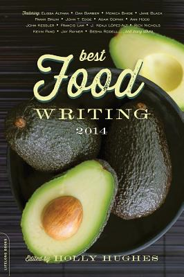 Best Food Writing - Hughes, Holly (Editor), and Altman, Elissa (Contributions by), and Barber, Dan (Contributions by)