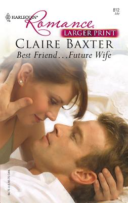 Best Friend... Future Wife - Baxter, Claire