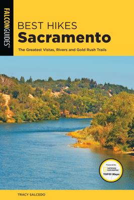 Best Hikes Sacramento: The Greatest Vistas, Rivers, and Gold Rush Trails - Salcedo, Tracy