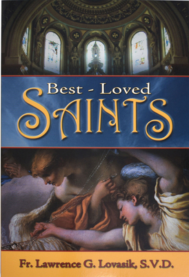 Best-Loved Saints: Inspiring Biographies of Popular Saints for Young Catholics and Adults - Lovasik, Lawrence G, Reverend, S.V.D.