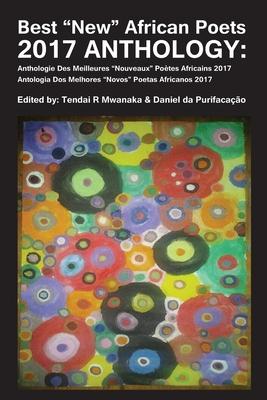"Best ""New"" African Poets 2017 Anthology - Mwanaka, Tendai Rinos, and Da Purificacao, Daniel"