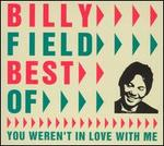 Best of Billy Field : You Weren't in Love with Me