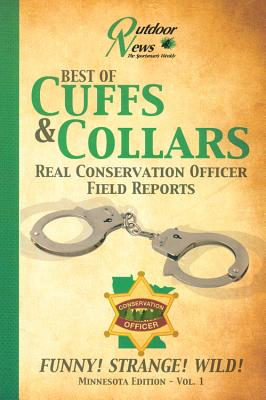 Best of Cuffs & Collars: Real Conservation Officer Field Reports: Minnesota Edition - Vol. 1 - Drieslein, Rob, and Meyer, Dianne, and Albert, Joe