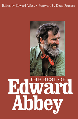 Best of Edward Abbey - Abbey, Edward (Editor), and Peacock, Doug (Foreword by)