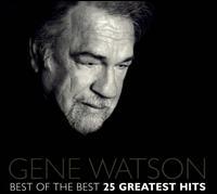 Best of the Best: 25 Greatest Hits - Gene Watson