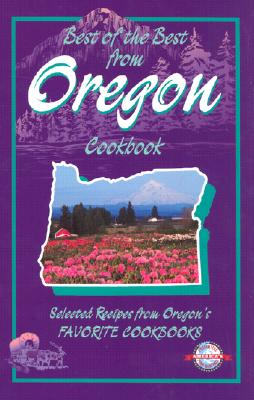 Best of the Best from Oregon: Selected Recipes from Oregon's Favorite Cookbooks - McKee, Gwen, and Moseley, Barbara