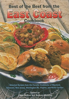 Best of the Best from the East Coast Cookbook: Selected Recipes from the Favorite Cookbooks of Maryland, Delaware, New Jersey, Washington DC, Virginia, and North Carolina - McKee, Gwen (Editor), and Moseley, Barbara (Editor)