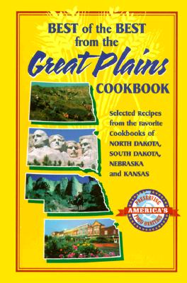 Best of the Best from the Great Plains: Selected Recipes from the Favorite Cookbooks of North Dakota, South Dakota, Nebraska, and Kansas - McKee, Gwen (Preface by), and Moseley, Barbara (Preface by), and England, Tupper (Illustrator)