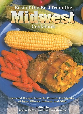 Best of the Best from the Midwest Cookbook: Selected Recipes from the Favorite Cookbooks of Iowa, Illinois, Indiana, and Ohio - McKee, Gwen (Editor), and Moseley, Barbara (Editor)