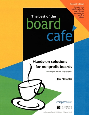 Best of the Board Cafe: Hands-On Solutions for Nonprofit Boards - Masaoka, Jan