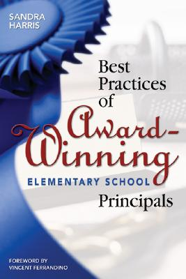 Best Practices of Award-Winning Elementary School Principals - Harris, Sandra K (Editor)