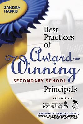 Best Practices of Award-Winning Secondary School Principals - Harris, Sandra K
