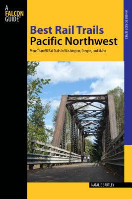Best Rail Trails Pacific Northwest: More Than 60 Rail Trails in Washington, Oregon, and Idaho - Bartley, Natalie L