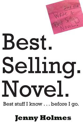 Best. Selling. Novel. best stuff I know . . . before I go. - Holmes, Jenny